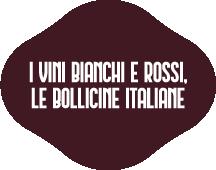 I VINI BIANCHI E ROSSI,LE BOLLICINE ITALIANE